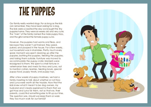 The Puppies Our family really wanted dogs. For as long as the kids can remember, they have been asking for a dog. The kids...