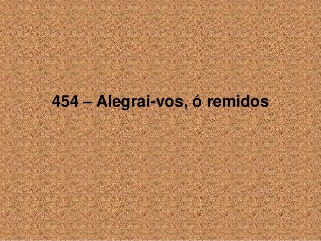 454 – Alegrai-vos, ó remidos