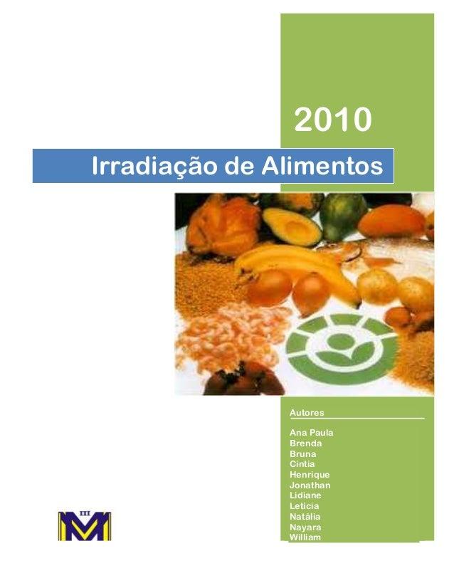 2010 Irradiação de Alimentos  Autores Ana Paula Brenda Bruna Cíntia Henrique Jonathan Lidiane Letícia Natália Nayara Willi...