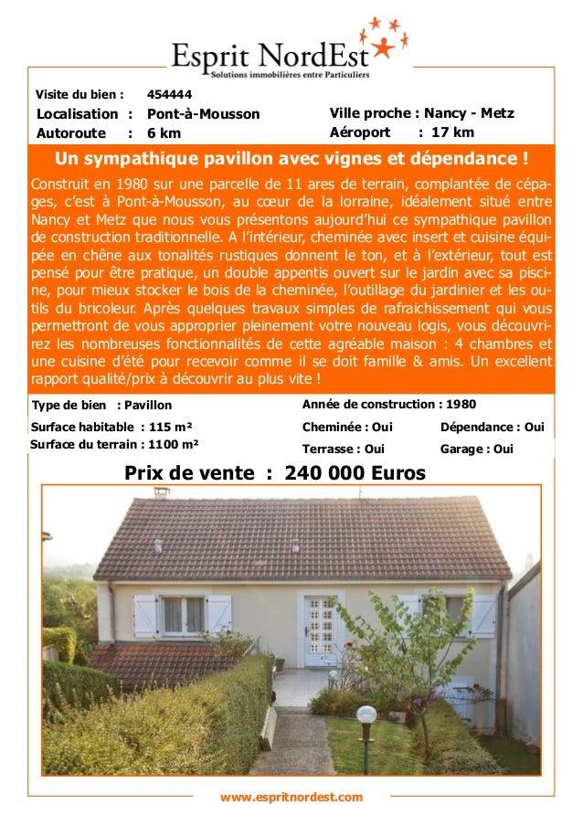 Visite du bien : 454444 Autoroute : 6 km Localisation : Pont-à-Mousson Ville proche : Nancy - Metz Aéroport : 17 km Prix d...
