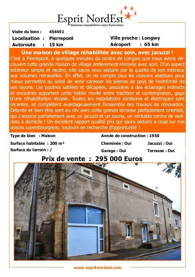 Visite du bien : 454451  Autoroute : 15 km  Localisation : Pierrepont  Ville proche : Longwy  Aéroport : 65 km  Prix de ve...