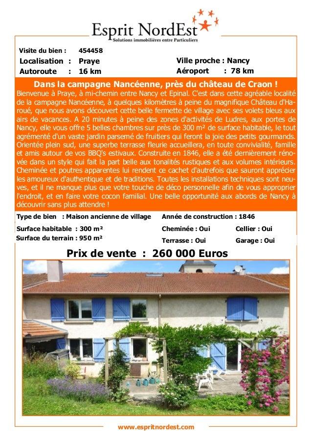 Visite du bien : 454458 Autoroute : 16 km Localisation : Praye Ville proche : Nancy Aéroport : 78 km Prix de vente : 260 0...