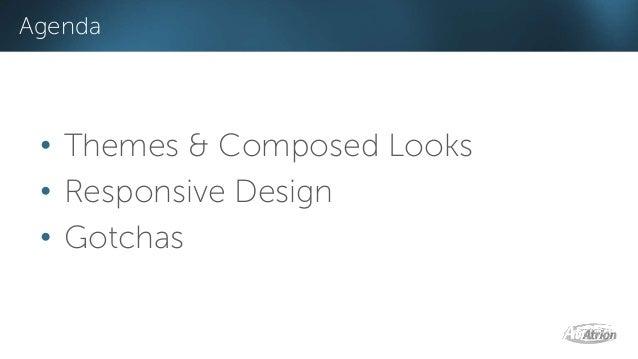 • Themes & Composed Looks • Responsive Design • Gotchas Agenda