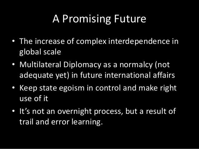 joseph nyes theory of complex interdependence between nations It introduces the idea of complex interdependence between states the end of history in the end of history and the last man (1992), fukuyama suggested that western liberal democracy might be the endpoint of mankind's ideological evolution.