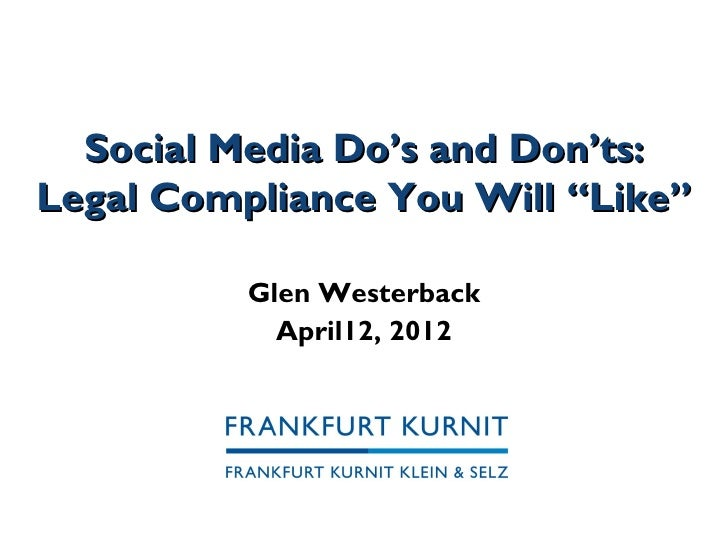"Social Media Do's and Don'ts:Legal Compliance You Will ""Like""          Glen Westerback            April12, 2012"