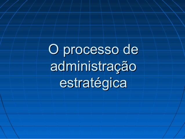 O processo deadministração estratégica