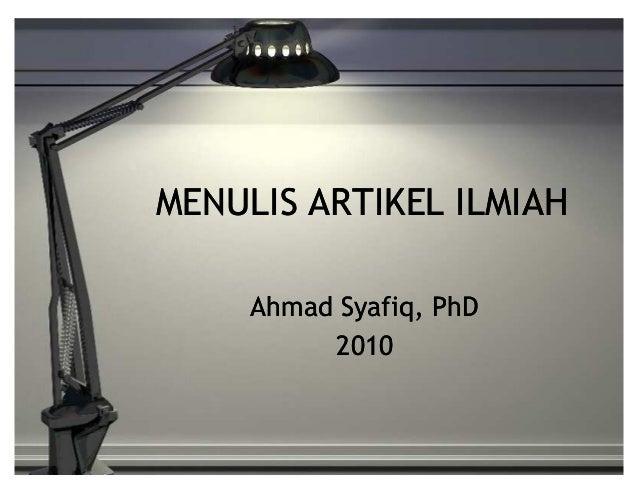 MENULIS ARTIKEL ILMIAH     Ahmad Syafiq, PhD          2010