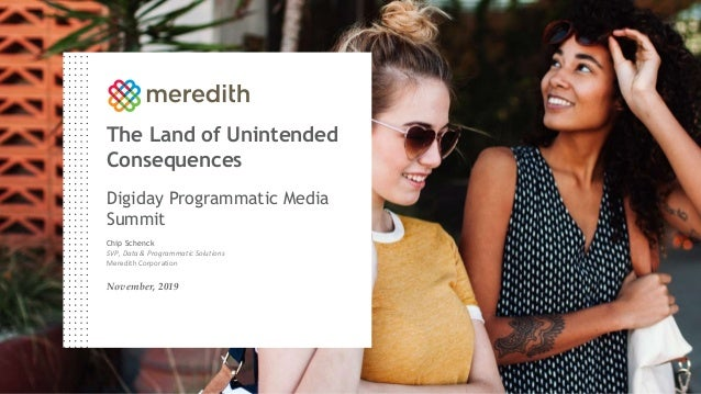 The Land of Unintended Consequences Digiday Programmatic Media Summit Chip Schenck SVP, Data & Programmatic Solutions Mere...