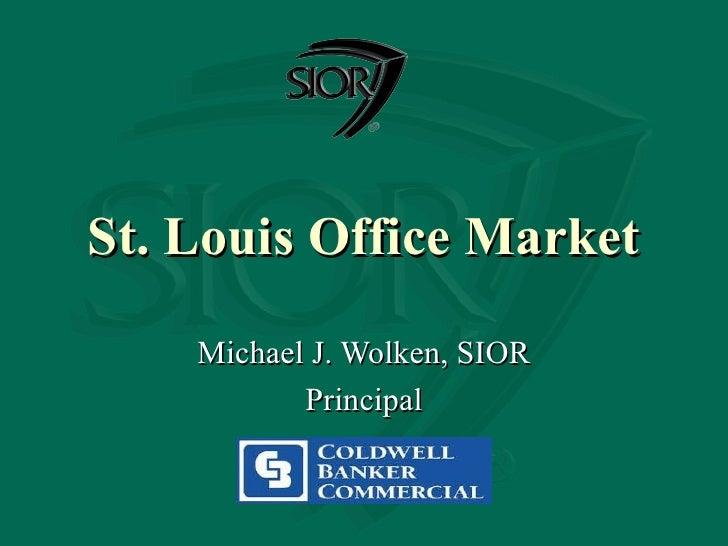 St. Louis Office Market Michael J. Wolken, SIOR Principal