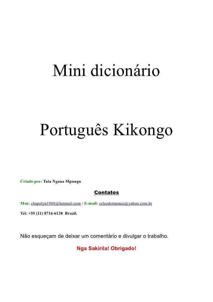 Mini dicionário          Português KikongoCriado por: Tata Ngana Mpungu                                     ContatosMsn: c...