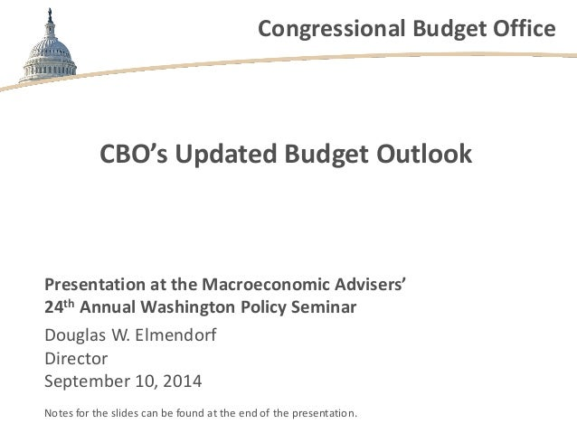 Congressional Budget Office  CBO's Updated Budget Outlook  Presentation at the Macroeconomic Advisers'  24th Annual Washin...