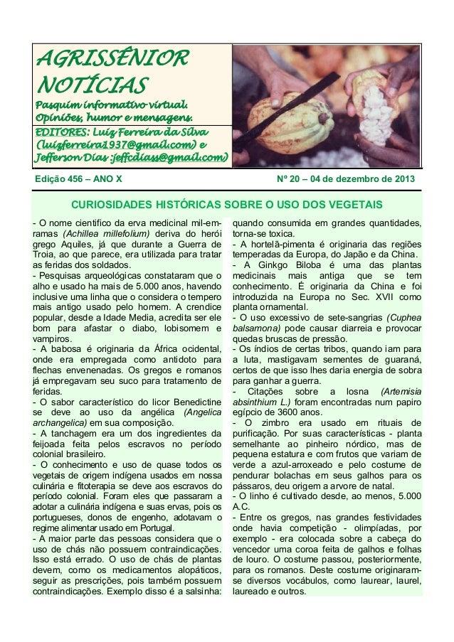 AGRISSÊNIOR NOTÍCIAS Pasquim informativo virtual. Opiniões, humor e mensagens. EDITORES: Luiz Ferreira da Silva (luizferre...