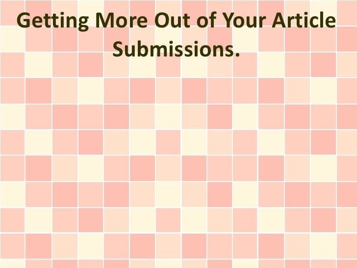 Getting More Out of Your Article         Submissions.