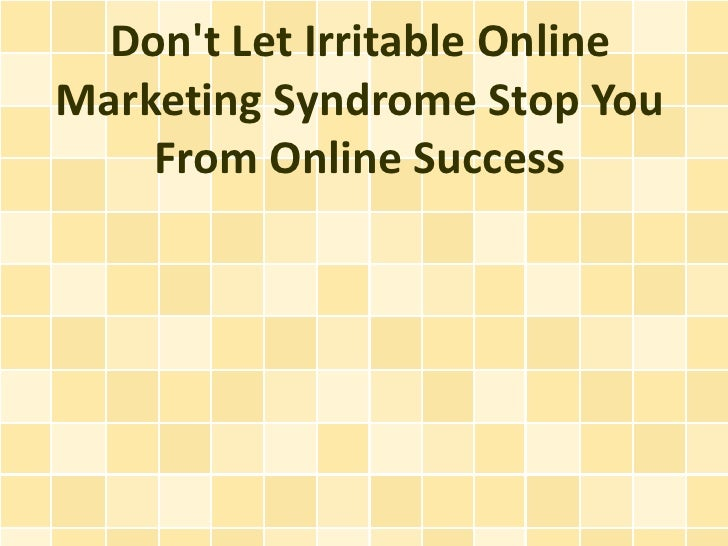 Dont Let Irritable OnlineMarketing Syndrome Stop You    From Online Success