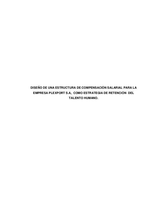 1 DISEÑO DE UNA ESTRUCTURA DE COMPENSACIÓN SALARIAL PARA LA EMPRESA PLEXPORT S.A, COMO ESTRATEGIA DE RETENCIÓN DEL TALENTO...