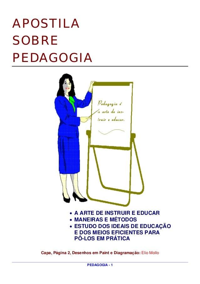 APOSTILA SOBRE PEDAGOGIA • A ARTE DE INSTRUIR E EDUCAR • MANEIRAS E MÉTODOS • ESTUDO DOS IDEAIS DE EDUCAÇÃO E DOS MEIOS EF...