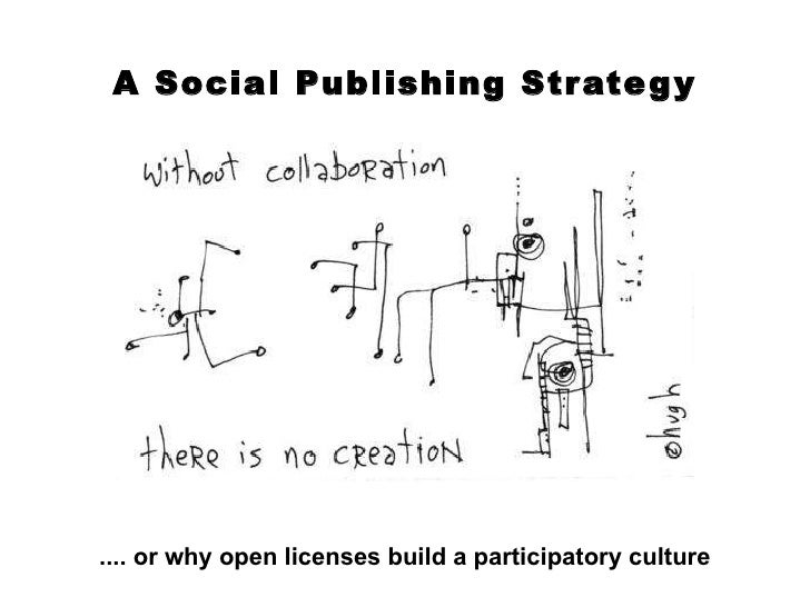 A Social Publishing Strategy .... or why open licenses build a participatory culture
