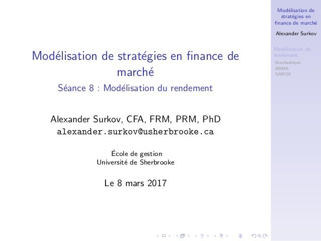 Mod´elisation de strat´egies en finance de march´e Alexander Surkov Mod´elisation du rendement Stochastique ARMA GARCH Mod´...
