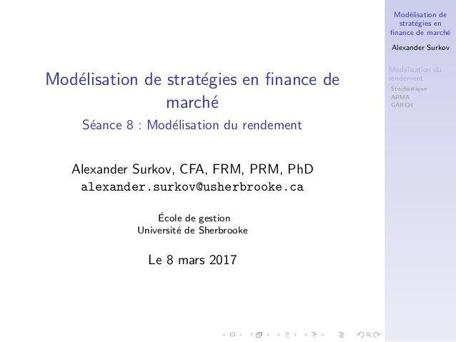 Mod´elisation de strat´egies en finance de march´e Alexander Surkov Mod´elisation du rendement Stochastique ARMA GARCH Mod´...