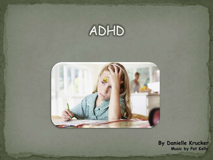 ADHD<br />By Danielle Krucker<br />       Music by Pat Kelly<br />