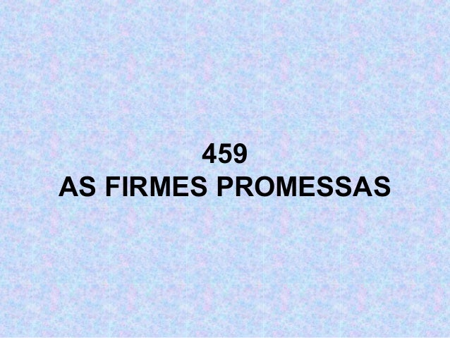 459 AS FIRMES PROMESSAS
