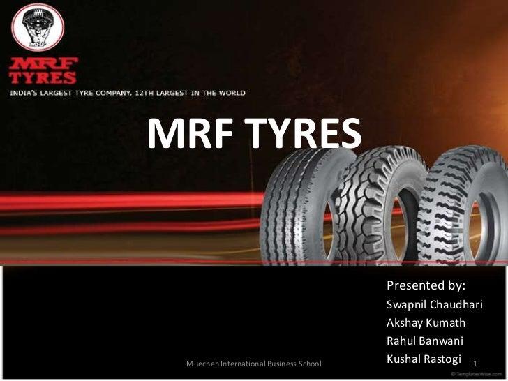 MRF TYRES                                         Presented by:                                         Swapnil Chaudhari ...