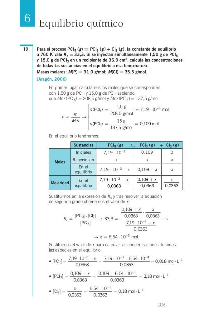 6 Equilibrio químico 19.  Para el proceso PCl5 (g)  PCl3 (g) + Cl2 (g), la constante de equilibrio a 760 K vale K c =...