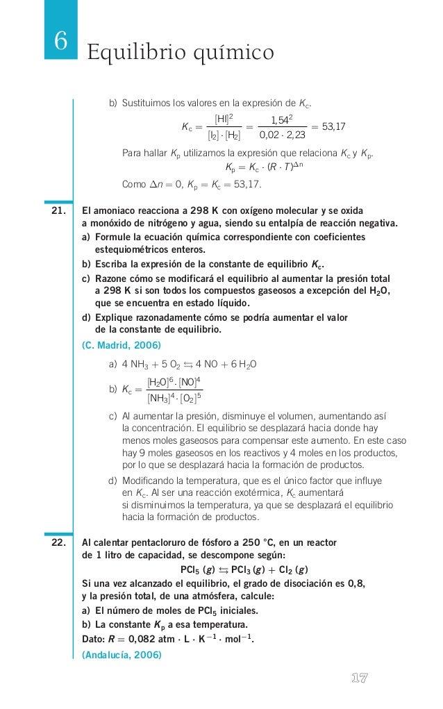 6 Equilibrio químico b) Sustituimos los valores en la expresión de K c. Kc =  [HI]2 [I2 ] ⋅ [H2 ]  =  1,542 = 53,17 0, 02...
