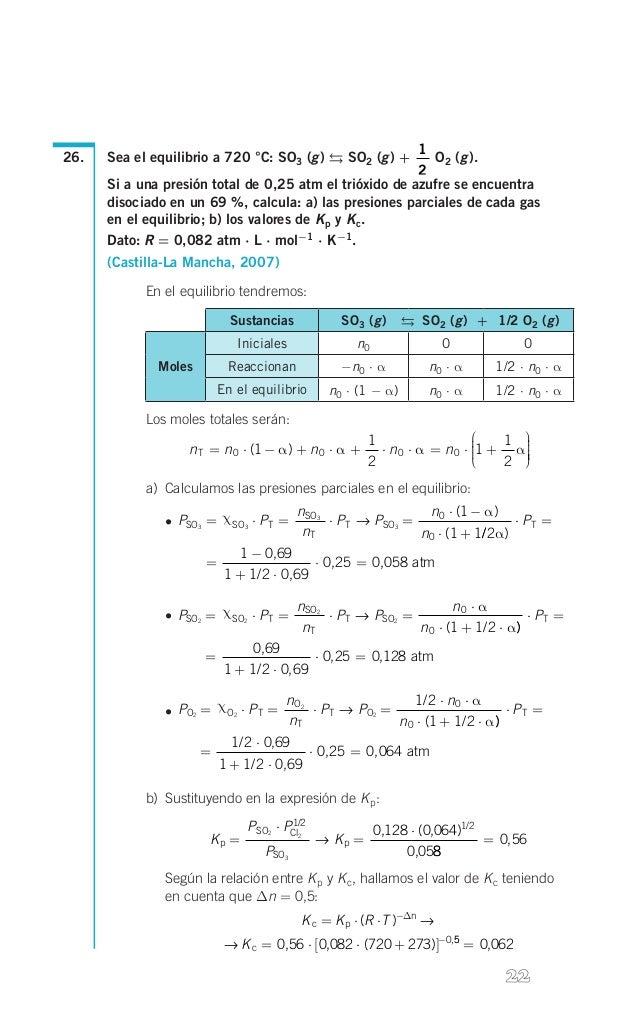 )  2  1 O2 (g). 2 Si a una presión total de 0,25 atm el trióxido de azufre se encuentra disociado en un 69 %, calcula: a...