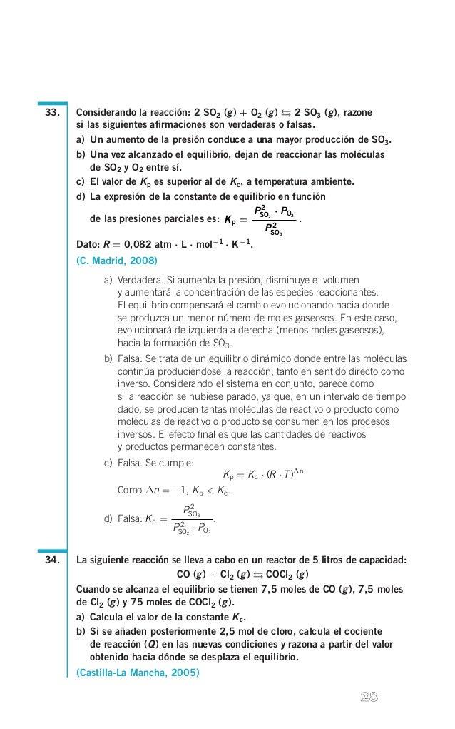 33.  Considerando la reacción: 2 SO2 (g) + O2 (g)  2 SO3 (g), razone si las siguientes afirmaciones son verdaderas o ...
