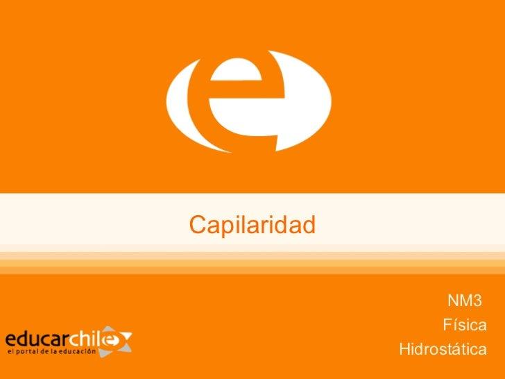 Capilaridad                    NM3                   Física              Hidrostática