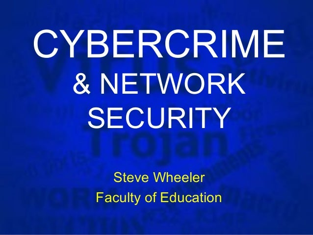 CYBERCRIME & NETWORK  SECURITY    Steve Wheeler  Faculty of Education