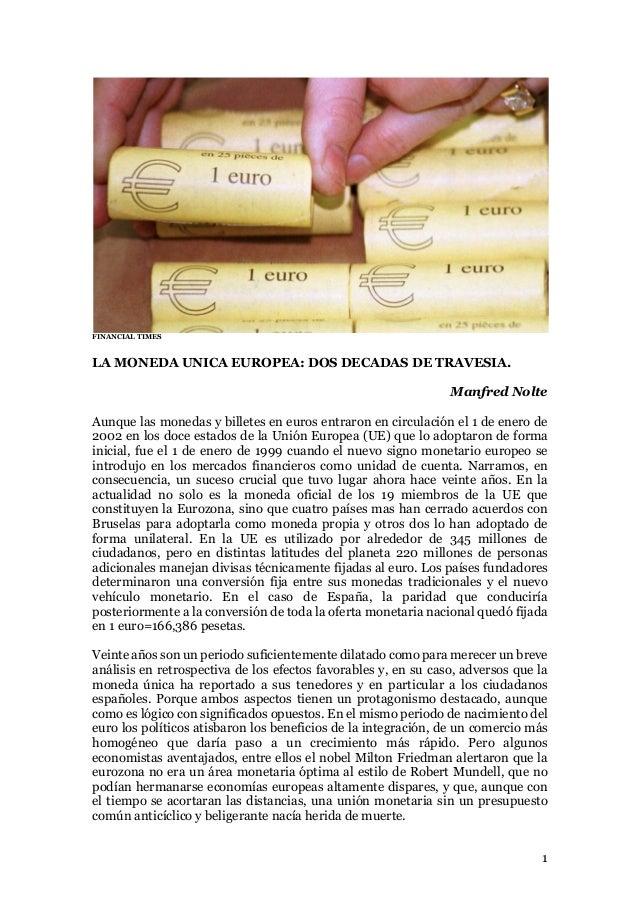 1 FINANCIAL TIMES LA MONEDA UNICA EUROPEA: DOS DECADAS DE TRAVESIA. Manfred Nolte Aunque las monedas y billetes en euros e...