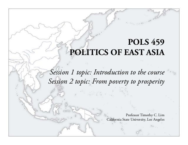 POLS 459POLITICS OF EAST ASIASession 1 topic: Introduction to the courseSession 2 topic: From poverty to prosperityProfess...