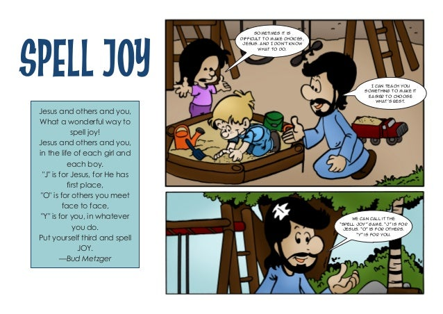 Spell JOY Jesus and others and you, What a wonderful way to spell joy! Jesus and others and you, in the life of each girl ...