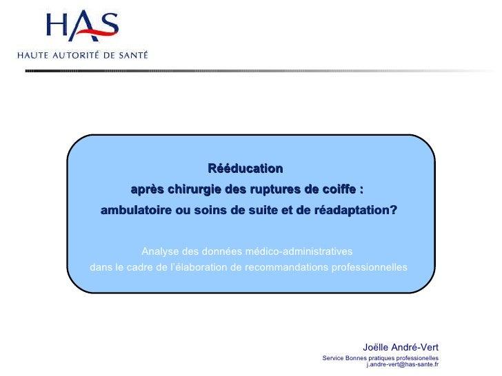 Joëlle André-Vert Service Bonnes pratiques professionelles [email_address] Rééducation  après chirurgie des ruptures de c...