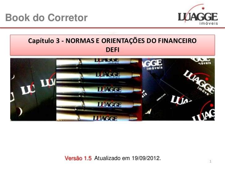 Book do Corretor    Capítulo 3 - NORMAS E ORIENTAÇÕES DO FINANCEIRO                           DEFI              Versão 1.5...