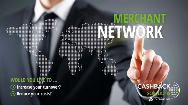 MERCHANT NETWORK Increase your turnover? Reduce your costs? WOULD YOU LIKE TO ...