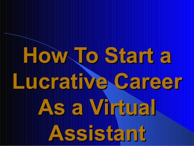 How To Start aHow To Start a Lucrative CareerLucrative Career As a VirtualAs a Virtual AssistantAssistant