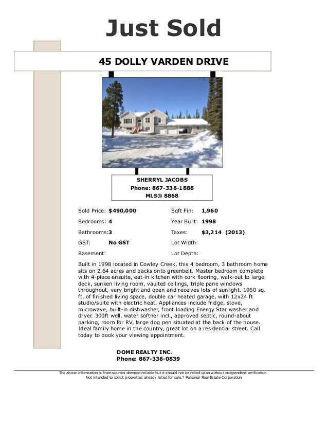 45 DOLLY VARDEN DRIVE Just Sold SHERRYL JACOBS Phone: 867-336-1888 MLS® 8868 Sold Price: $490,000 Sqft Fin: 1,960 Bedrooms...