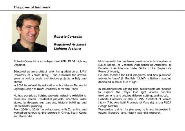 Roberto Corradini is an independent APIL, PLDA Lighting Designer. Educated as an architect, after his graduation at IUAV U...