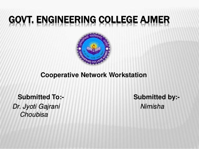 GOVT. ENGINEERING COLLEGE AJMER Submitted To:- Submitted by:- Dr. Jyoti Gajrani Nimisha Choubisa Cooperative Network Works...