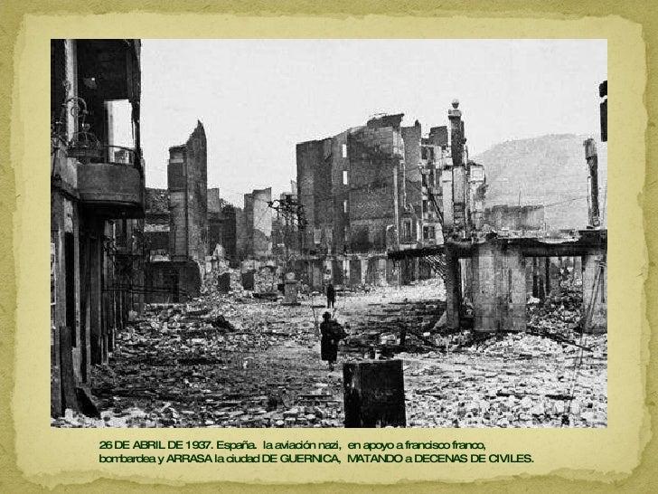 26 DE ABRIL DE 1937. España.  la aviación nazi,  en apoyo a francisco franco,  bombardea y ARRASA la ciudad DE GUERNICA,  ...
