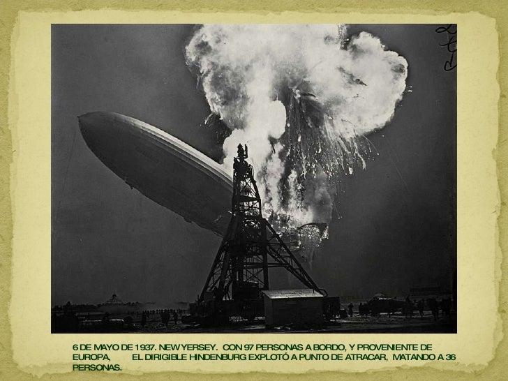 6 DE MAYO DE 1937. NEW YERSEY.  CON 97 PERSONAS A BORDO, Y PROVENIENTE DE EUROPA,  EL DIRIGIBLE HINDENBURG EXPLOTÓ A PUNTO...