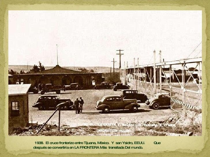 1938.  El cruce fronterizo entre Tijuana, México.  Y  san Ysidro, EEUU.  Que después se convertiría en LA FRONTERA Más  tr...