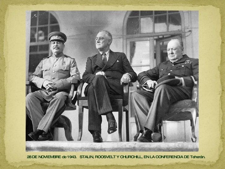 28 DE NOVIEMBRE de 1943.  STALIN, ROOSVELT Y CHURCHILL, EN LA CONFERENCIA DE Teherán.