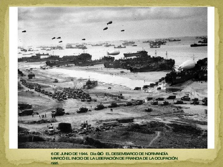 """6 DE JUNIO DE 1944.  Día """"d"""".  EL DESEMBARCO DE NORMANDÍA MARCÓ EL INICIO DE LA LIBERACIÓN DE FRANCIA DE LA OCUPACIÓN nazi."""