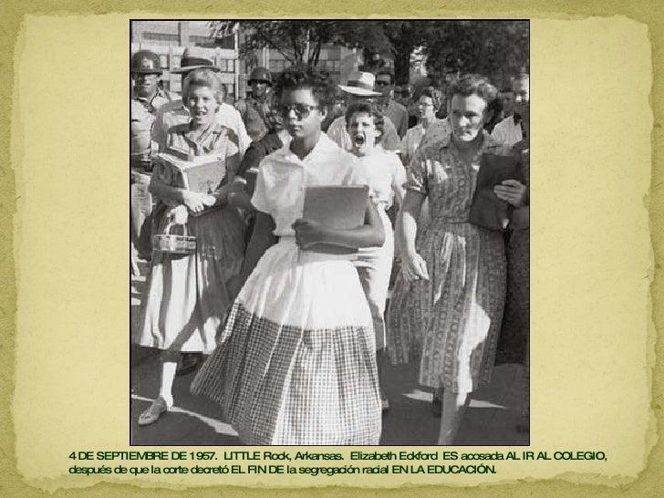 4 DE SEPTIEMBRE DE 1957.  LITTLE Rock, Arkansas.  Elizabeth Eckford  ES acosada AL IR AL COLEGIO,  después de que la corte...
