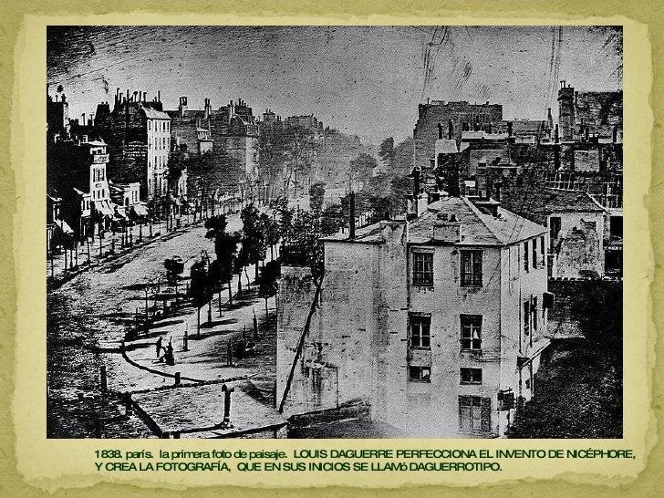 1838. parís.  la primera foto de paisaje.  LOUIS DAGUERRE PERFECCIONA EL INVENTO DE NICÉPHORE,  Y CREA LA FOTOGRAFÍA,  QUE...