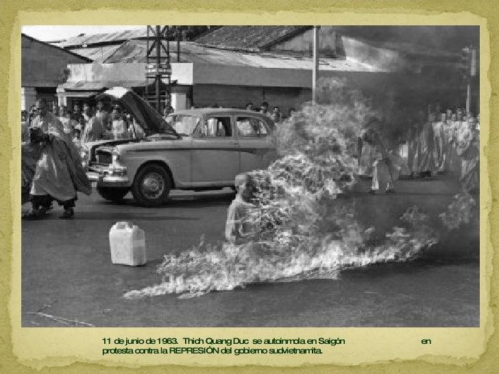 11 de junio de 1963.  Thich Quang Duc  se autoinmola en Saigón  en protesta contra la REPRESIÓN del gobierno sudvietnamita.